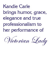 Kandie Carle brings humor, grace, elegance and true professionalism to her performance of Victorian Lady