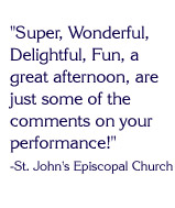 Super, Wonderful, Delightful, Fun, a great afternoon, are just some of the comments on your performance!